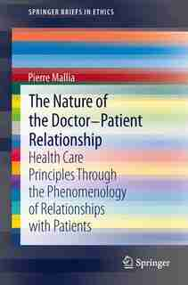 The Nature of the Doctor-Patient Relationship: Health Care Principles through the phenomenology of relationships with patients by Pierre Mallia