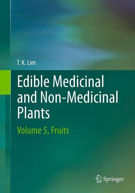 Edible Medicinal And Non-Medicinal Plants: Volume 5, Fruits by T. K. Lim