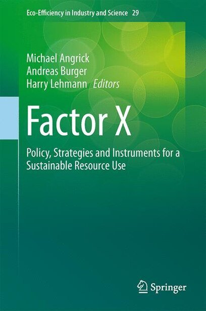 Factor X: Policy, Strategies and Instruments for a Sustainable Resource Use by Michael Angrick