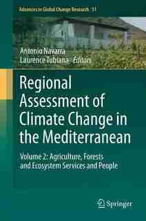Regional Assessment of Climate Change in the Mediterranean: Volume 2: Agriculture, Forests and Ecosystem Services and People by Antonio Navarra
