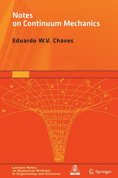 Notes on Continuum Mechanics: Fundamental Concepts and Constitutive Equations by Eduardo WV Chaves
