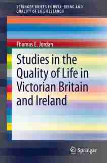 Studies in the Quality of Life in Victorian Britain and Ireland: Historical Perspectives by Thomas E. Jordan