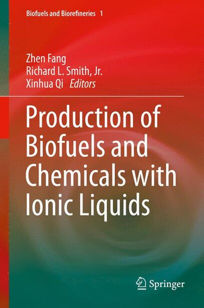Production of Biofuels and Chemicals with Ionic Liquids by Zhen Fang
