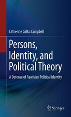 Persons, Identity, and Political Theory: A Defense of Rawlsian Political Identity