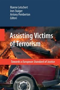 Assisting Victims Of Terrorism: Towards A European Standard Of Justice by Rianne Letschert