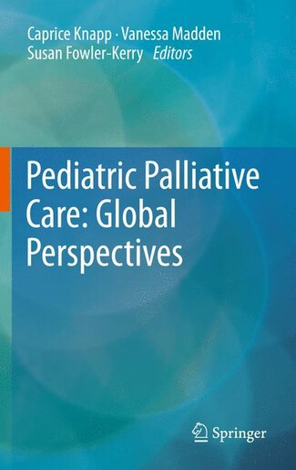 Pediatric Palliative Care: Global Perspectives by Caprice Knapp