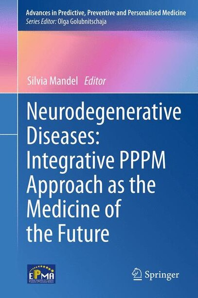 Neurodegenerative Diseases: Integrative Pppm Approach As The Medicine Of The Future by Silvia Mandel