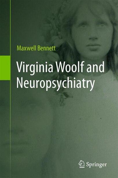 Virginia Woolf and Neuropsychiatry by Maxwell Bennett