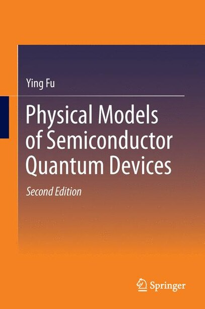 Physical Models Of Semiconductor Quantum Devices by Ying Fu