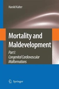 Mortality and Maldevelopment: Part I: congenital cardiovascular malformations by Harold Kalter
