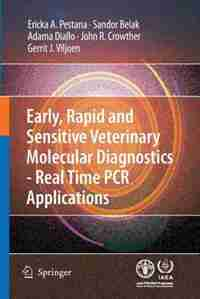 Early, rapid and sensitive veterinary molecular diagnostics - real time PCR applications by Erika Pestana