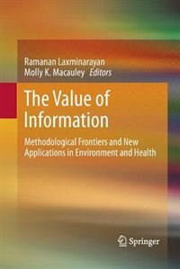 The Value of Information: Methodological Frontiers and New Applications in Environment and Health by Ramanan Laxminarayan
