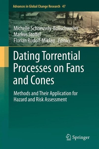 Dating Torrential Processes on Fans and Cones: Methods and Their Application for Hazard and Risk Assessment by Michelle Schneuwly-bollschwei