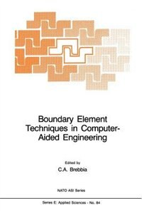Boundary Element Techniques in Computer-Aided Engineering by C.a. Brebbia