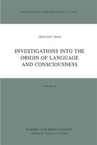 Investigations into the Origin of Language and Consciousness by Trân Duc Thao