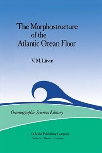 The Morphostructure of the Atlantic Ocean Floor: Its Development in the Meso-Cenozoic by V.M. Litvin