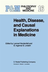 Health, Disease, and Causal Explanations in Medicine by L.Y Nordenfelt