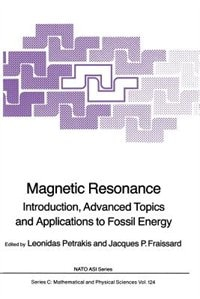 Magnetic Resonance: Introduction, Advanced Topics and Applications to Fossil Energy by Leonidas Petrakis