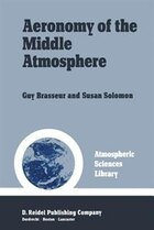Aeronomy of the Middle Atmosphere: Chemistry and Physics of the Stratosphere and Mesosphere