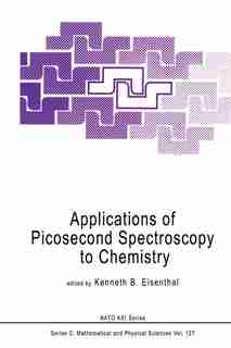 Applications of Picosecond Spectroscopy to Chemistry by K.B. Eisenthal