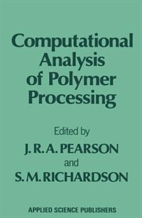 Computational Analysis Of Polymer Processing by J.r.a. Pearson