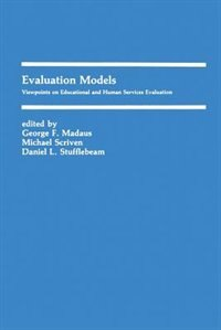 Evaluation Models: Viewpoints On Educational And Human Services Evaluation by George F. Madaus