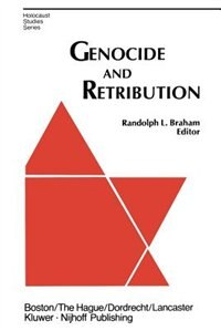 Genocide and Retribution: The Holocaust in Hungarian-Ruled Northern Transylvania by R.L. Braham