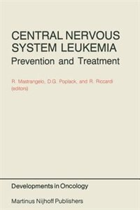 Central Nervous System Leukemia: Prevention and Treatment by Renato Mastrangelo