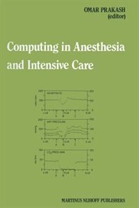 Computing In Anesthesia And Intensive Care by Omar Prakash