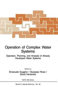 Operation of Complex Water Systems: Operation, Planning and Analysis of Already Developed Water Systems by E. Guggino