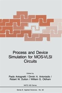Process and Device Simulation for MOS-VLSI Circuits by P. Antognetti