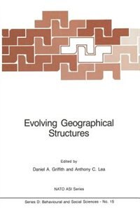 Evolving Geographical Structures: Mathematical Models and Theories for Space-Time Processes by Daniel A. Griffith