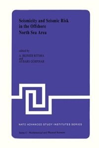 Seismicity and Seismic Risk in the Offshore North Sea Area: Proceedings of the NATO Advanced Research Workshop, held at Utrecht, The Netherlands, June 1-4, 1982 by A.R. Ritsema