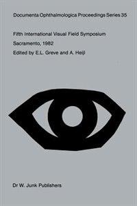 Fifth International Visual Field Symposium: Sacramento, October 20-23, 1982 by E.l. Greve