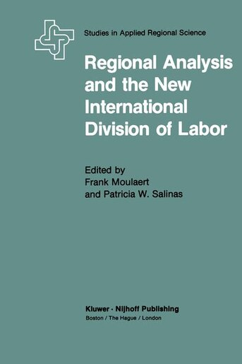Regional Analysis and the New International Division of Labor: Applications of a Political Economy Approach by F. Moulaert