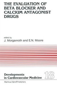The Evaluation of Beat Blocker and Calcium Antagonist Drugs by J. Morganroth
