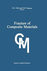 Fracture of Composite Materials: Proceedings of the Second USA-USSR Symposium, held at Lehigh University, Bethlehem, Pennsylvania US by George C. Sih