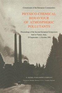 Physico-Chemical Behaviour of Atmospheric Pollutants: Proceedings of the Second European Symposium held in Varese, Italy, 29 September - 1 October 1981 by B. Versino