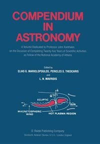 Compendium In Astronomy: A Volume Dedicated To Professor John Xanthakis On The Occasion Of Completing Twenty-five Years Of S by Elias G. Mariolopoulos