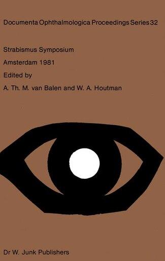 Strabismus Symposium Amsterdam, September 3-4, 1981 by A.Th.M. van Balen