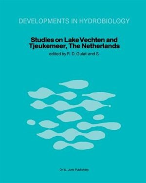 Studies on Lake Vechten and Tjeukemeer, The Netherlands: 25th anniversary of the Limnological Institute of the Royal Netherlands Academy of Arts and Sciences by Ramesh D. Gulati