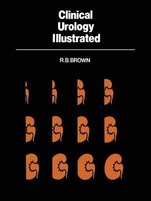 Clinical Urology Illustrated by R.B. Brown