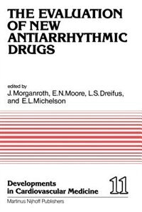 The Evaluation of New Antiarrhythmic Drugs: Proceedings of the Symposium on How to Evaluate a New Antiarrhythmic Drug: The Evaluation of New An by J. Morganroth