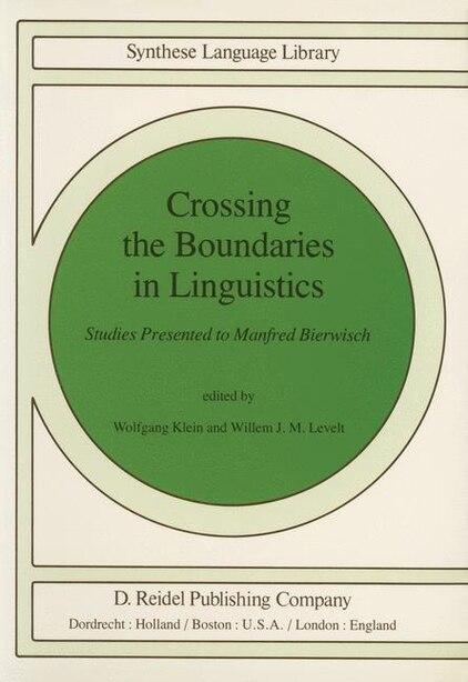 Crossing the Boundaries in Linguistics: Studies Presented to Manfred Bierwisch by Willemijn M. Klein