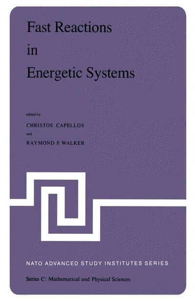 Fast Reactions in Energetic Systems: Proceedings of the NATO Advanced Study Institute held at Preveza, Greece, July 6 - 19, 1980 by Christos Capellos