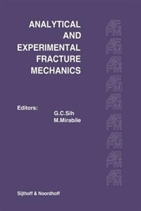 Proceedings of an international conference on Analytical and Experimental Fracture Mechanics: Held at the Hotel Midas Palace Rome, Italy June 23-27, 1 by George C. Sih