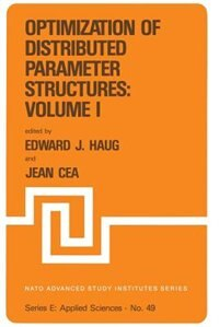 Optimization of Distributed Parameter Structures - Volume I by E.J. Haug