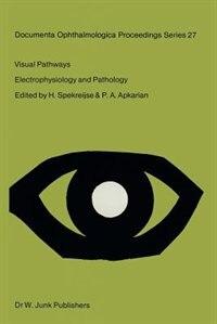 Visual Pathways: Electrophysiology and Pathology by H. Spekreijse