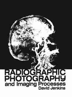 Radiographic Photography and Imaging Processes by D.J. Jenkins
