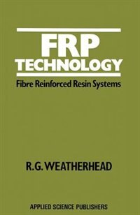 Frp Technology: Fibre Reinforced Resin Systems by R. Weatherhead